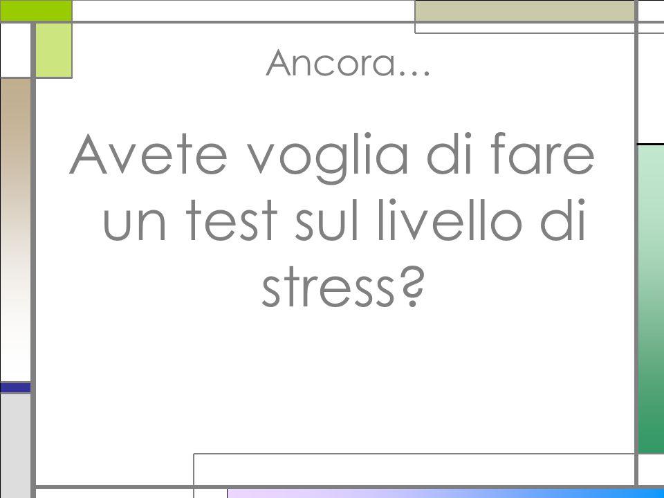 Ancora… Avete voglia di fare un test sul livello di stress?