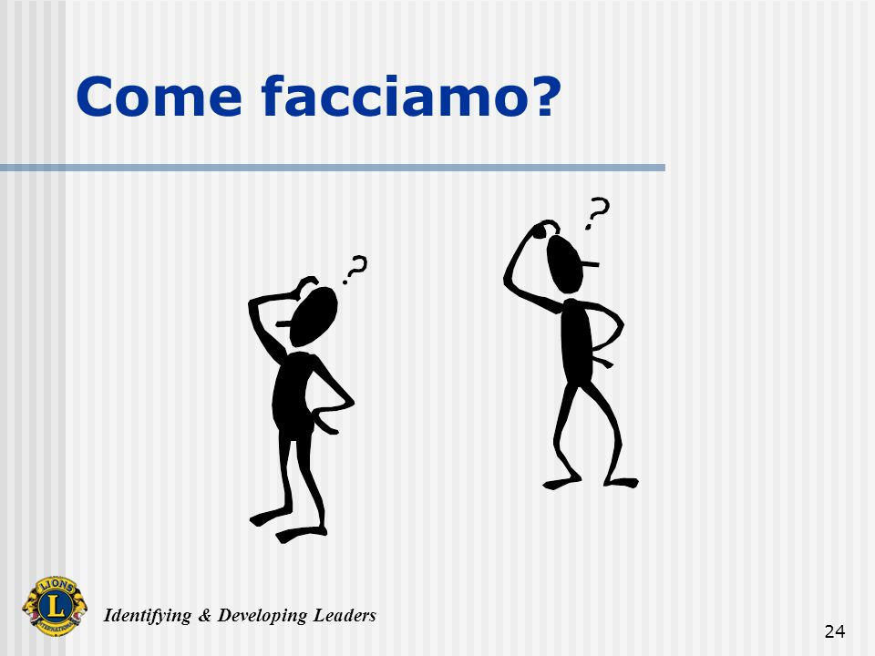 Identifying & Developing Leaders 24 Come facciamo?