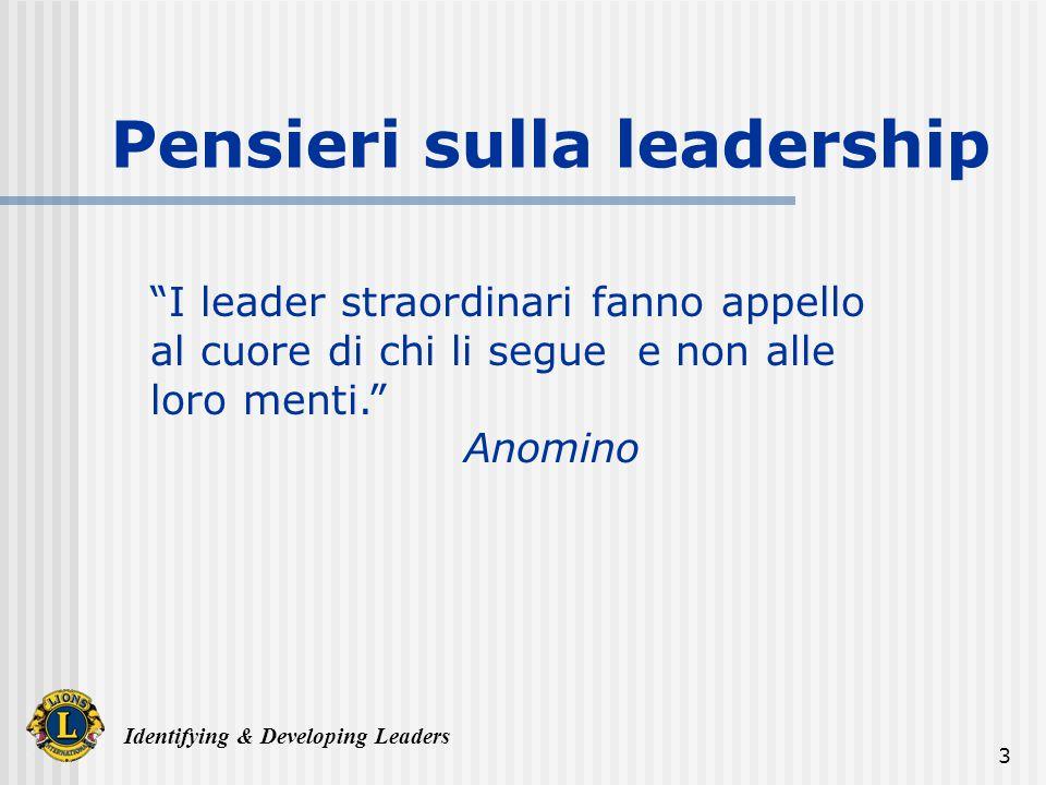 Identifying & Developing Leaders 3 I leader straordinari fanno appello al cuore di chi li segue e non alle loro menti. Anomino Pensieri sulla leadersh