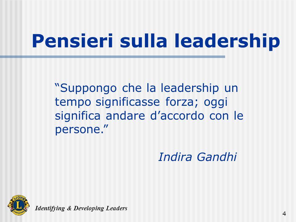 Identifying & Developing Leaders 4 Suppongo che la leadership un tempo significasse forza; oggi significa andare daccordo con le persone. Indira Gandh