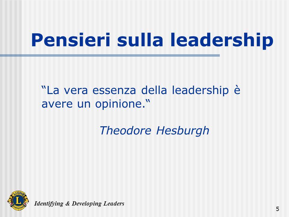 Identifying & Developing Leaders 5 La vera essenza della leadership è avere un opinione. Theodore Hesburgh Pensieri sulla leadership