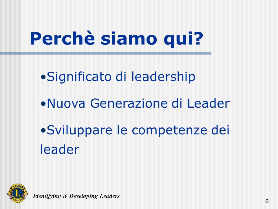 Identifying & Developing Leaders 6 Perchè siamo qui.