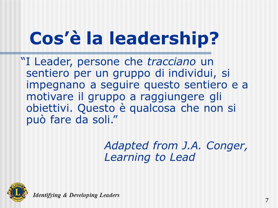 Identifying & Developing Leaders 7 Cosè la leadership? I Leader, persone che tracciano un sentiero per un gruppo di individui, si impegnano a seguire