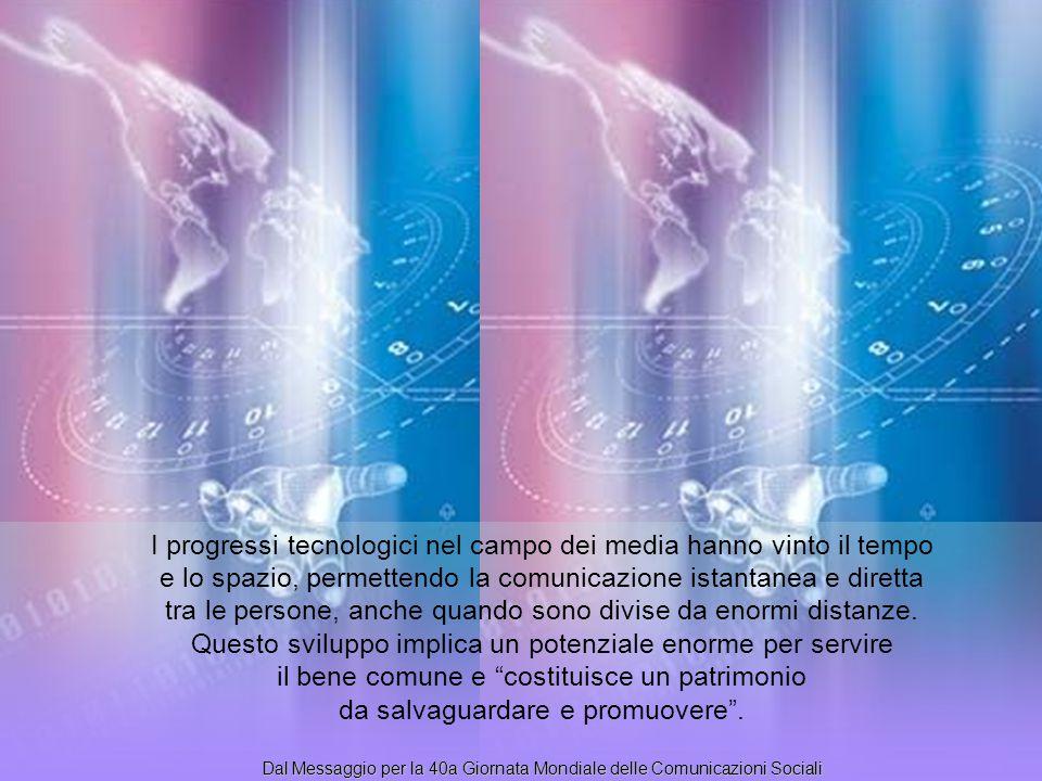 I progressi tecnologici nel campo dei media hanno vinto il tempo e lo spazio, permettendo la comunicazione istantanea e diretta tra le persone, anche