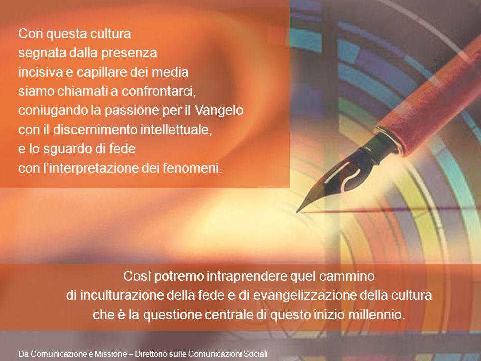 Da Comunicazione e Missione – Direttorio sulle Comunicazioni Sociali Con questa cultura segnata dalla presenza incisiva e capillare dei media siamo ch