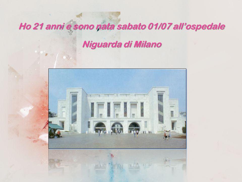 Ho 21 anni e sono nata sabato 01/07 allospedale Niguarda di Milano