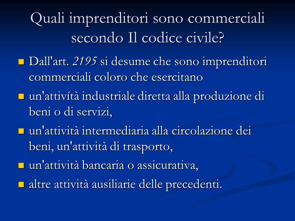 Quali imprenditori sono commerciali secondo Il codice civile? Dall'art. 2195 si desume che sono imprenditori commerciali coloro che esercitano Dall'ar