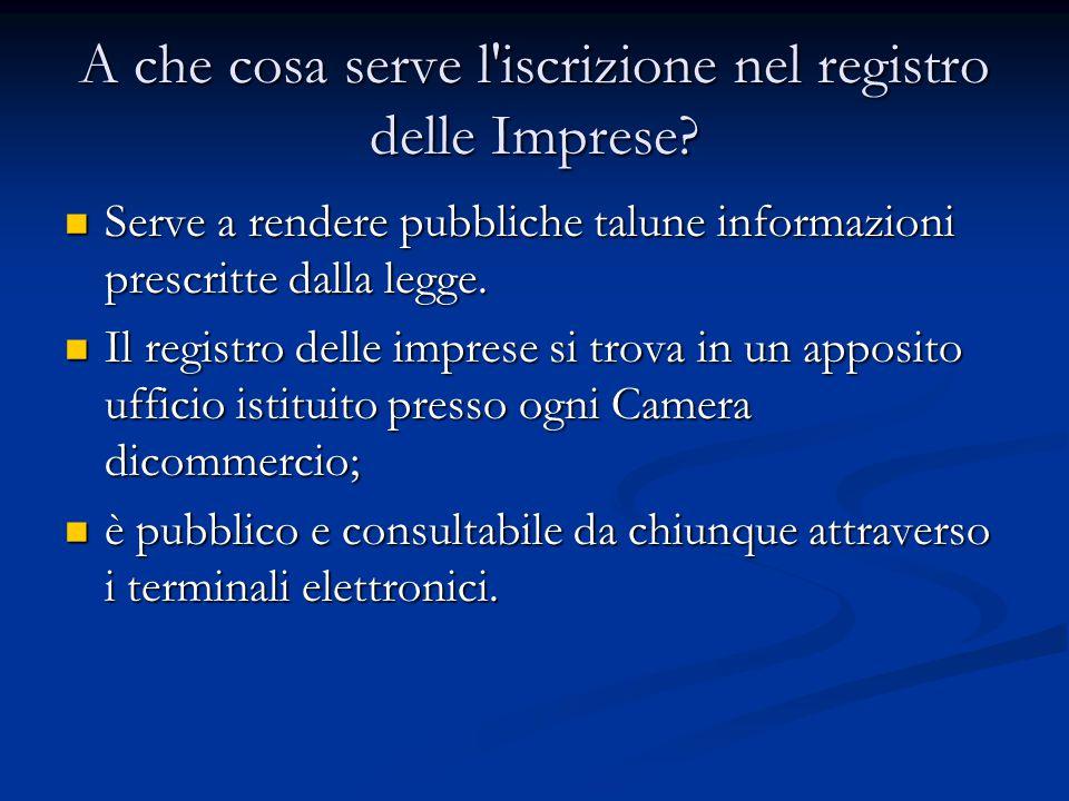 A che cosa serve l'iscrizione nel registro delle Imprese? Serve a rendere pubbliche talune informazioni prescritte dalla legge. Serve a rendere pubbli