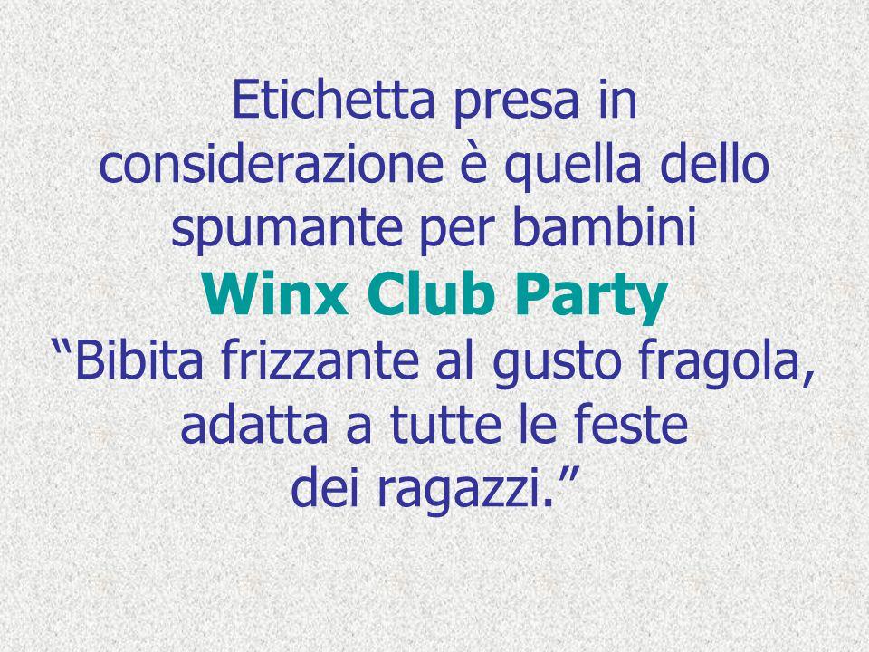 Etichetta presa in considerazione è quella dello spumante per bambini Winx Club Party Bibita frizzante al gusto fragola, adatta a tutte le feste dei r
