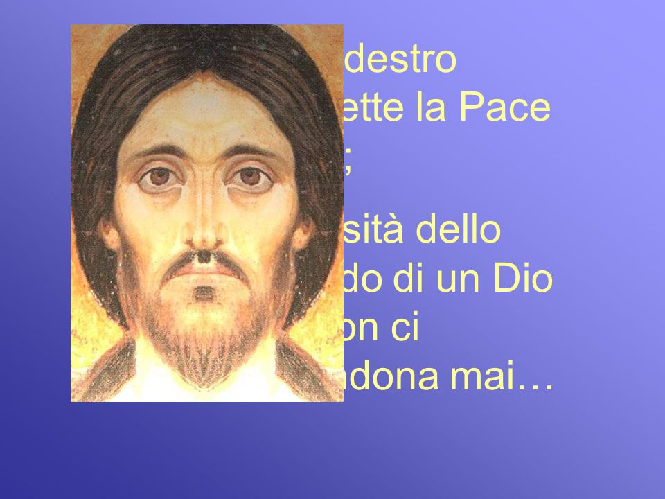 Il lato destro trasmette la Pace divina; lintensità dello sguardo di un Dio che non ci abbandona mai…