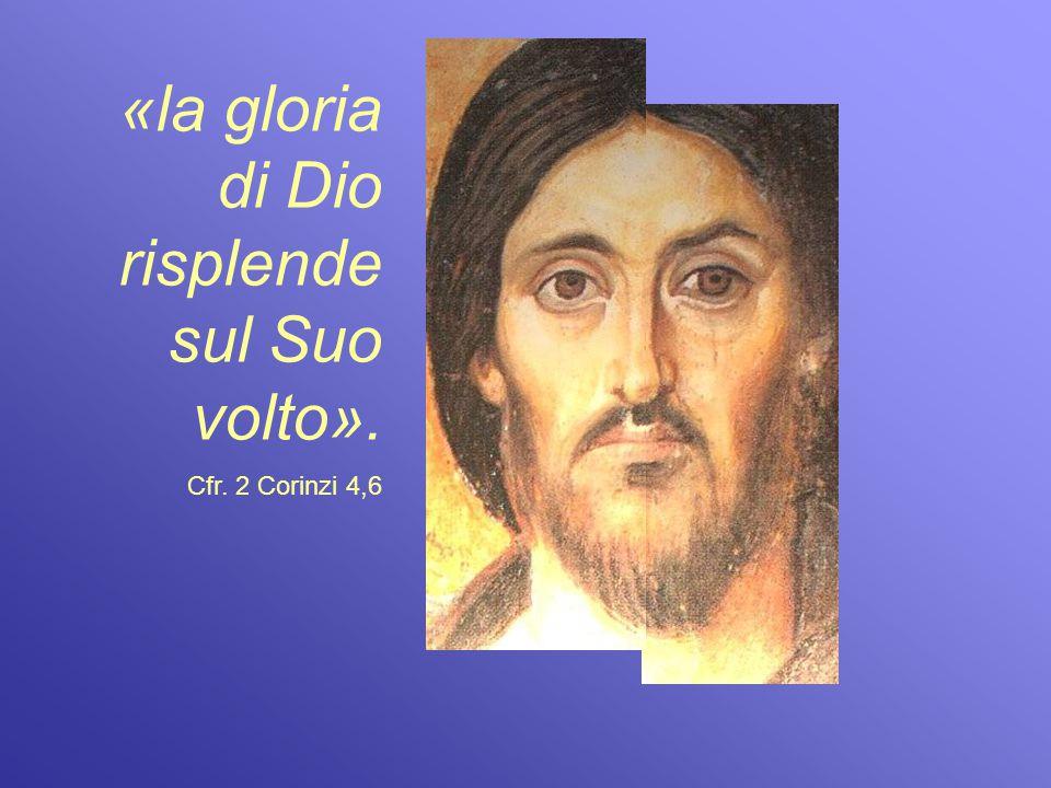«la gloria di Dio risplende sul Suo volto». Cfr. 2 Corinzi 4,6