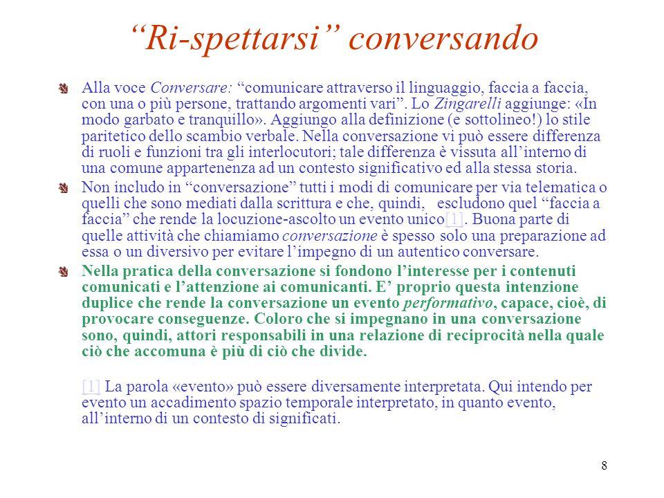 9 Formare il cittadino conversando Il greco politéuein (=comportarsi da cittadini) è tradotto in latino con conversari (avere a che fare con, dimorare con).