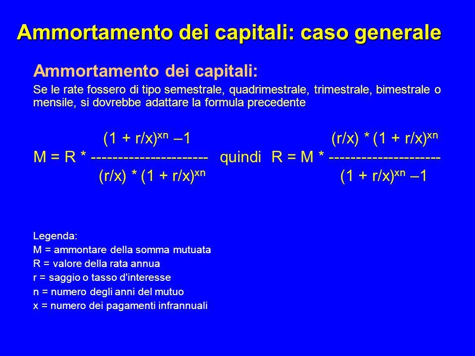 Ammortamento dei capitali: caso generale Ammortamento dei capitali: Se le rate fossero di tipo semestrale, quadrimestrale, trimestrale, bimestrale o m