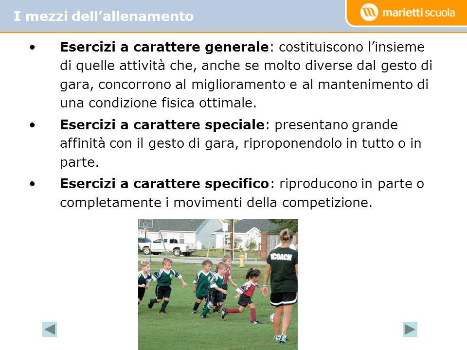 Esercizi a carattere generale: costituiscono linsieme di quelle attività che, anche se molto diverse dal gesto di gara, concorrono al miglioramento e al mantenimento di una condizione fisica ottimale.