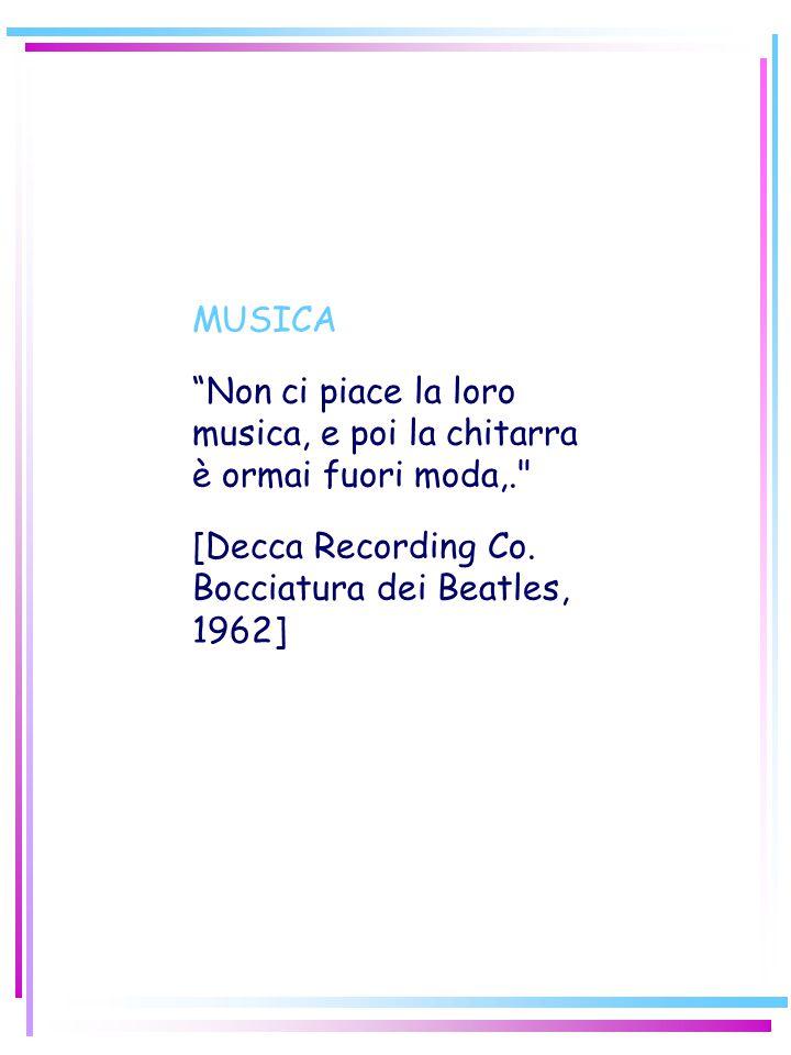 MUSICA Non ci piace la loro musica, e poi la chitarra è ormai fuori moda,. [Decca Recording Co.