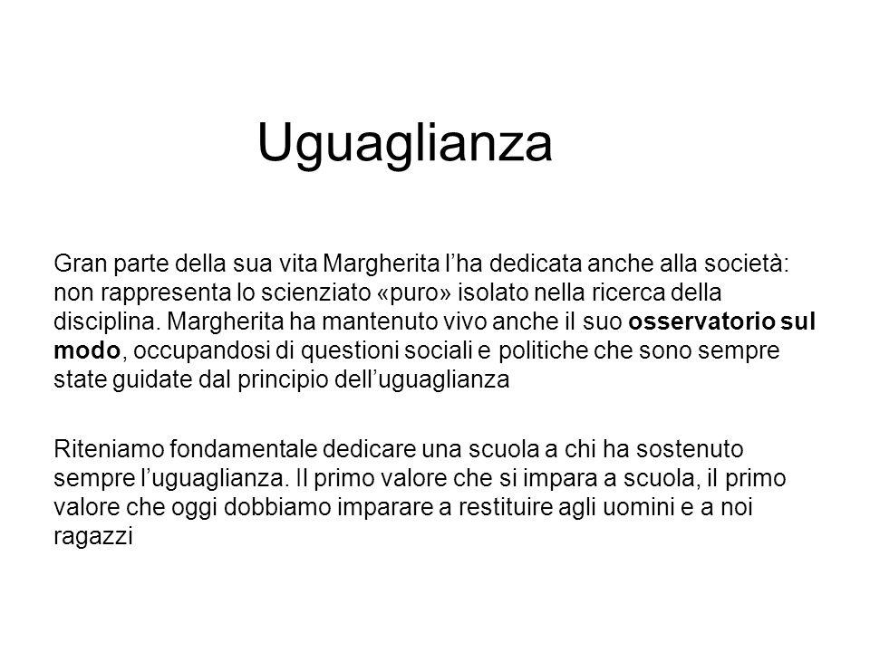 Uguaglianza Gran parte della sua vita Margherita lha dedicata anche alla società: non rappresenta lo scienziato «puro» isolato nella ricerca della dis