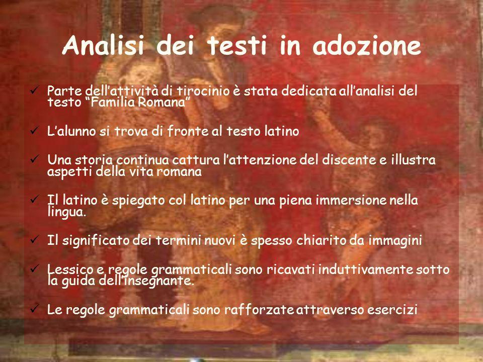 Analisi dei testi in adozione Parte dellattività di tirocinio è stata dedicata allanalisi del testo Familia Romana Lalunno si trova di fronte al testo