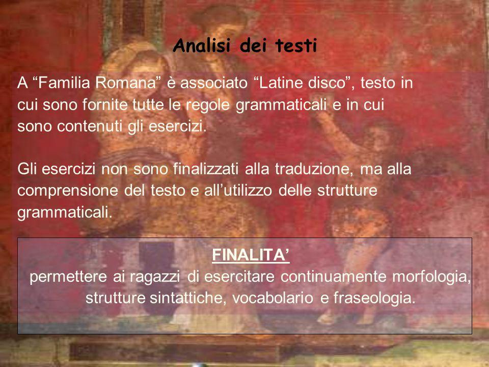 Analisi dei testi A Familia Romana è associato Latine disco, testo in cui sono fornite tutte le regole grammaticali e in cui sono contenuti gli eserci
