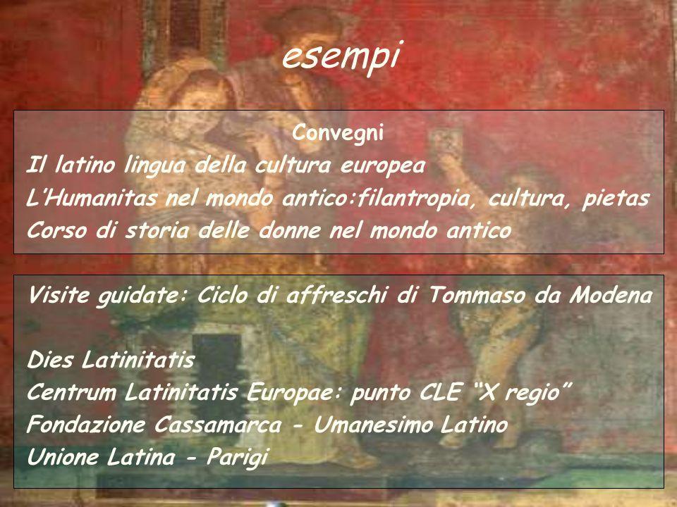 esempi Convegni Il latino lingua della cultura europea LHumanitas nel mondo antico:filantropia, cultura, pietas Corso di storia delle donne nel mondo