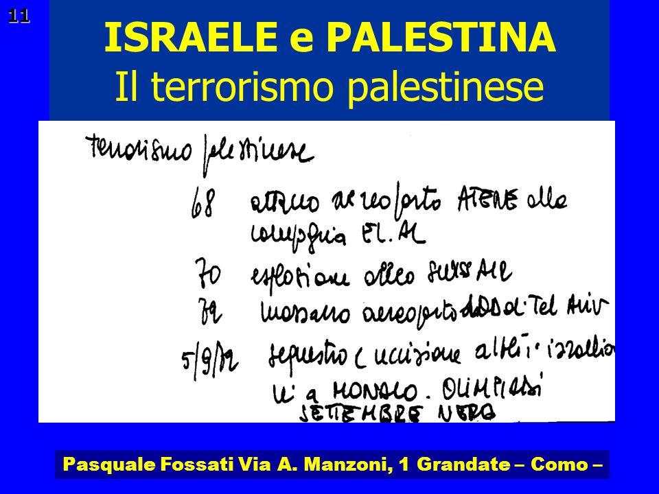 Pasquale Fossati Via A. Manzoni, 1 Grandate – Como – ISRAELE e PALESTINA 11 Il terrorismo palestinese