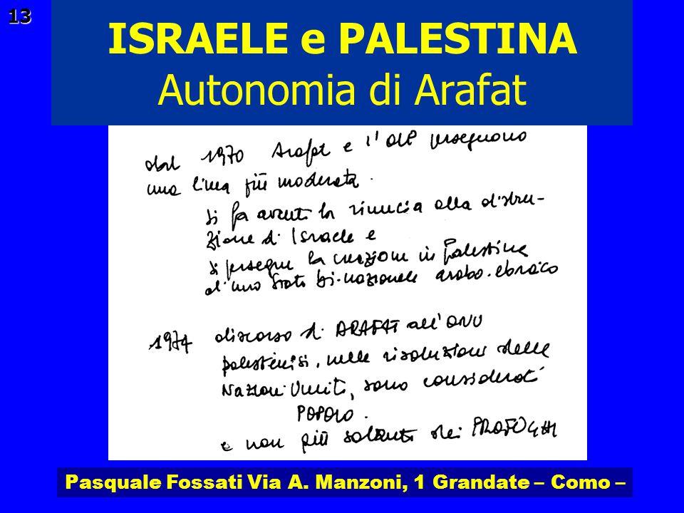 Pasquale Fossati Via A. Manzoni, 1 Grandate – Como – ISRAELE e PALESTINA 13 Autonomia di Arafat