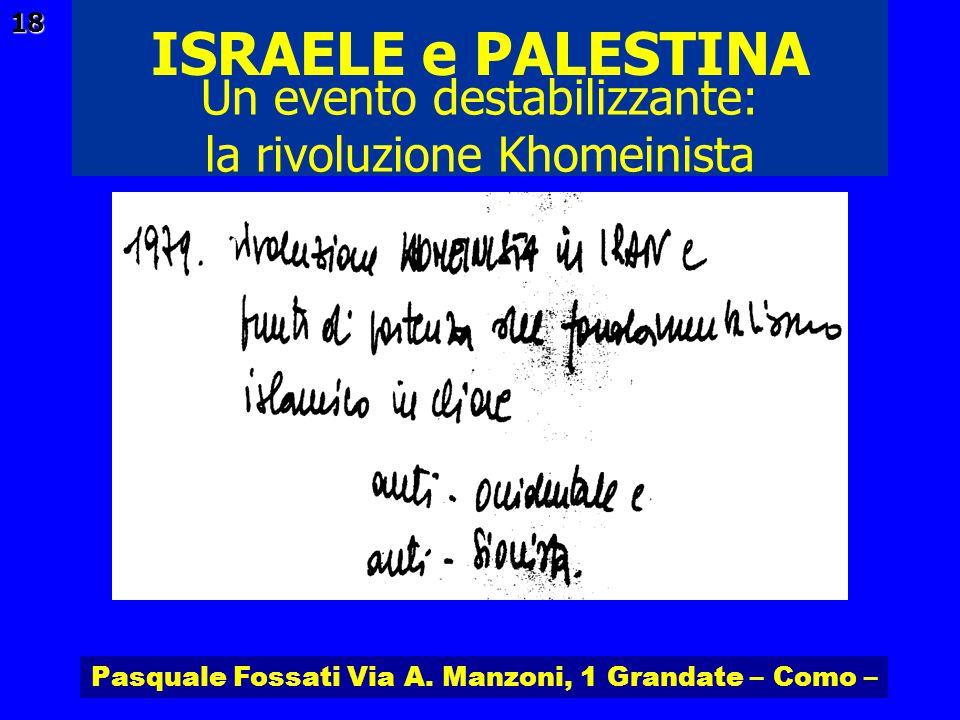 Pasquale Fossati Via A. Manzoni, 1 Grandate – Como – ISRAELE e PALESTINA 18 Un evento destabilizzante: la rivoluzione Khomeinista