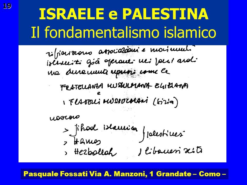 Pasquale Fossati Via A. Manzoni, 1 Grandate – Como – ISRAELE e PALESTINA 19 Il fondamentalismo islamico
