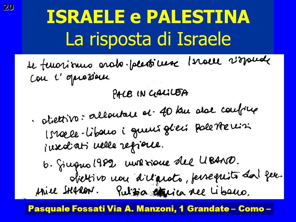 Pasquale Fossati Via A. Manzoni, 1 Grandate – Como – ISRAELE e PALESTINA 20 La risposta di Israele