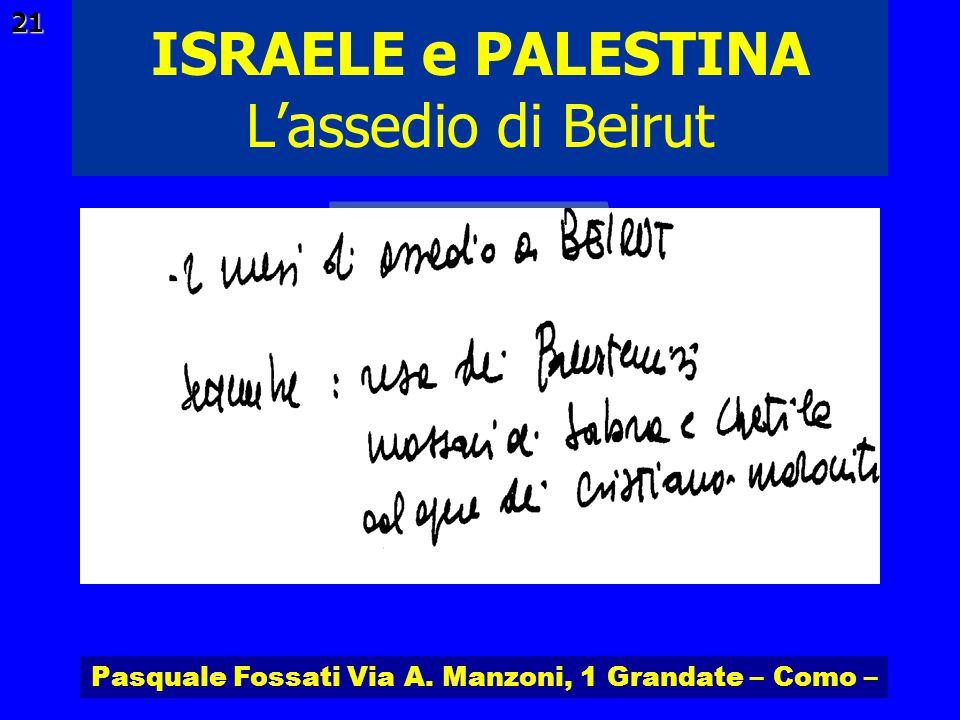 Pasquale Fossati Via A. Manzoni, 1 Grandate – Como – ISRAELE e PALESTINA 21 Lassedio di Beirut