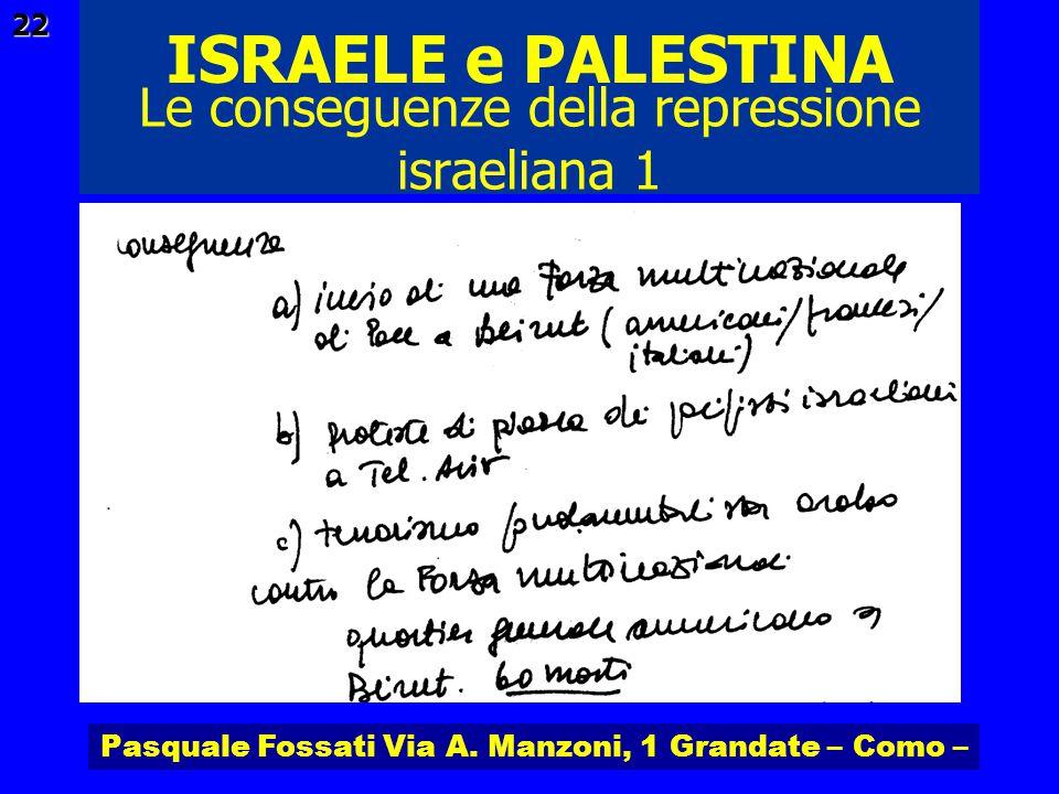 Pasquale Fossati Via A. Manzoni, 1 Grandate – Como – ISRAELE e PALESTINA 22 Le conseguenze della repressione israeliana 1