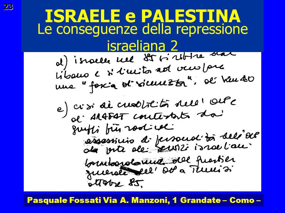 Pasquale Fossati Via A. Manzoni, 1 Grandate – Como – ISRAELE e PALESTINA 23 Le conseguenze della repressione israeliana 2