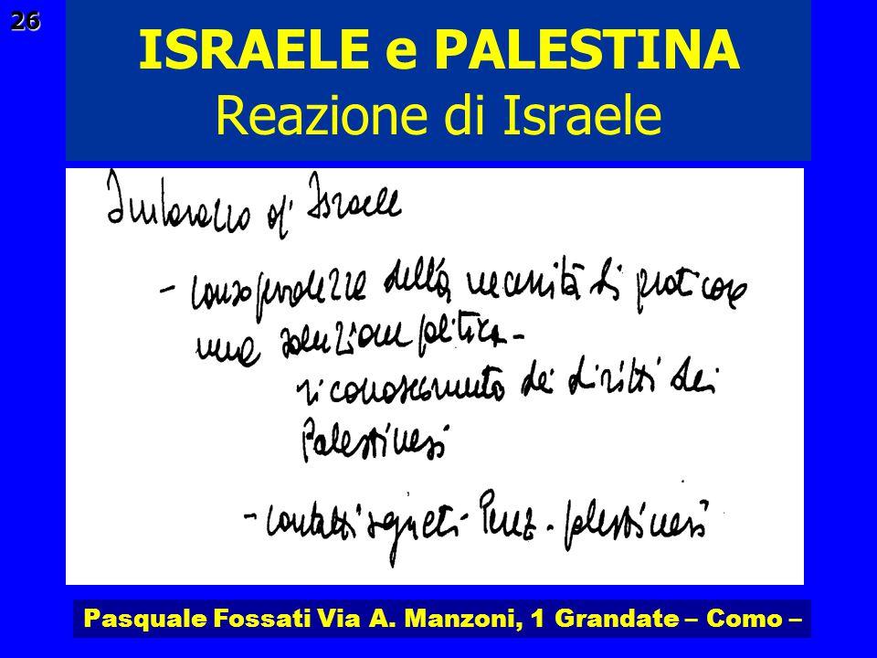Pasquale Fossati Via A. Manzoni, 1 Grandate – Como – ISRAELE e PALESTINA 26 Reazione di Israele