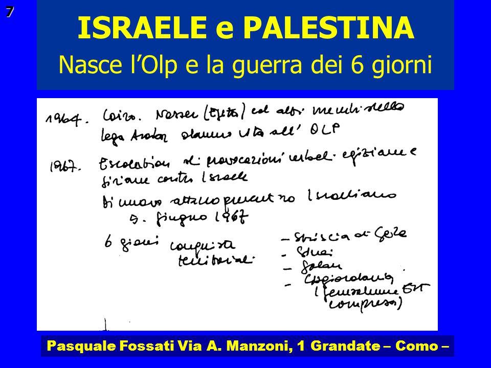 Pasquale Fossati Via A. Manzoni, 1 Grandate – Como – ISRAELE e PALESTINA 7 Nasce lOlp e la guerra dei 6 giorni