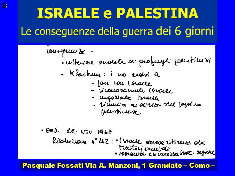 Pasquale Fossati Via A. Manzoni, 1 Grandate – Como – ISRAELE e PALESTINA 8 Le conseguenze della guerra dei 6 giorni