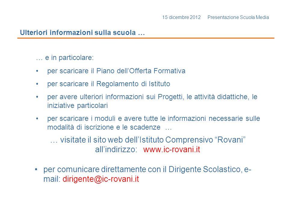 15 dicembre 2012 Presentazione Scuola Media Ulteriori informazioni sulla scuola … … visitate il sito web dellIstituto Comprensivo Rovani allindirizzo: