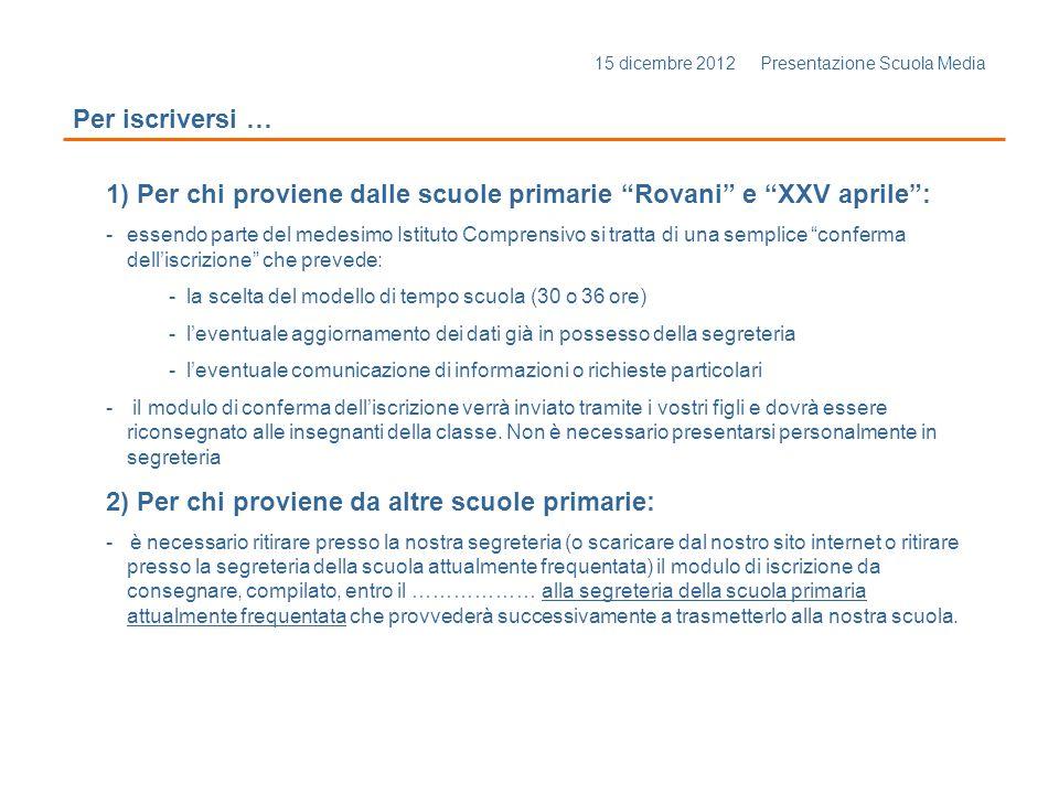 15 dicembre 2012 Presentazione Scuola Media Per iscriversi … 1) Per chi proviene dalle scuole primarie Rovani e XXV aprile: -essendo parte del medesim