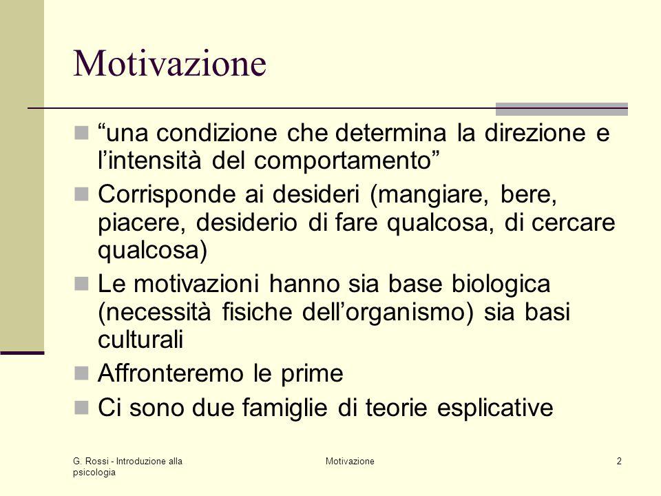 G. Rossi - Introduzione alla psicologia Motivazione2 una condizione che determina la direzione e lintensità del comportamento Corrisponde ai desideri