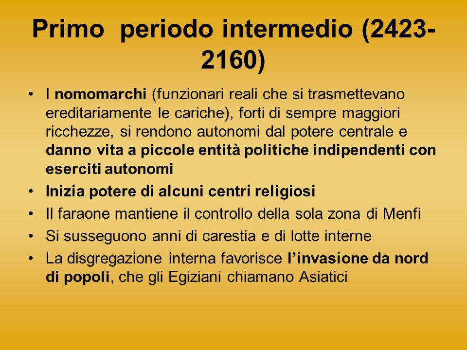 Primo periodo intermedio (2423- 2160) I nomomarchi (funzionari reali che si trasmettevano ereditariamente le cariche), forti di sempre maggiori ricche