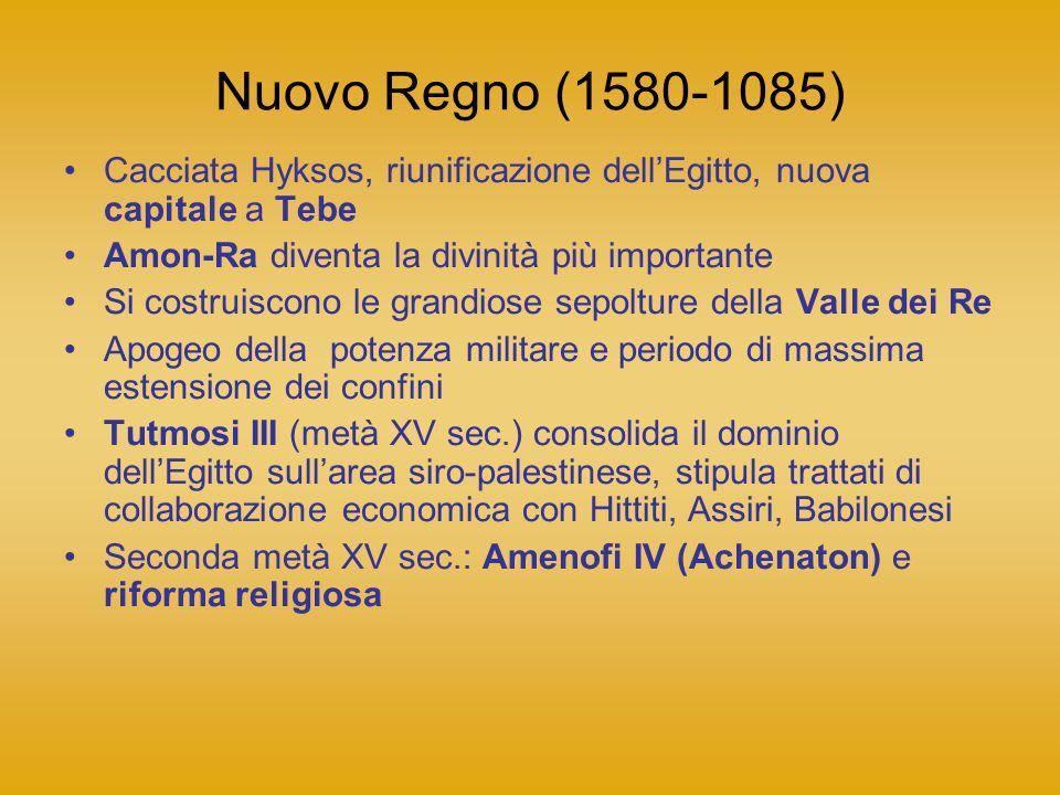 Nuovo Regno (1580-1085) Cacciata Hyksos, riunificazione dellEgitto, nuova capitale a Tebe Amon-Ra diventa la divinità più importante Si costruiscono l