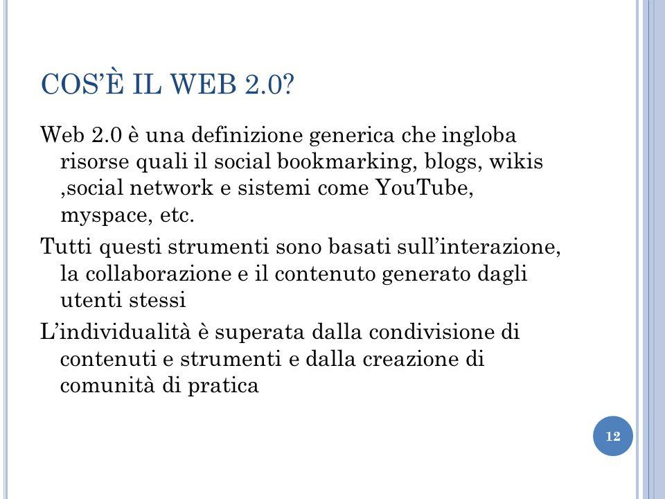 COSÈ IL WEB 2.0? Web 2.0 è una definizione generica che ingloba risorse quali il social bookmarking, blogs, wikis,social network e sistemi come YouTub