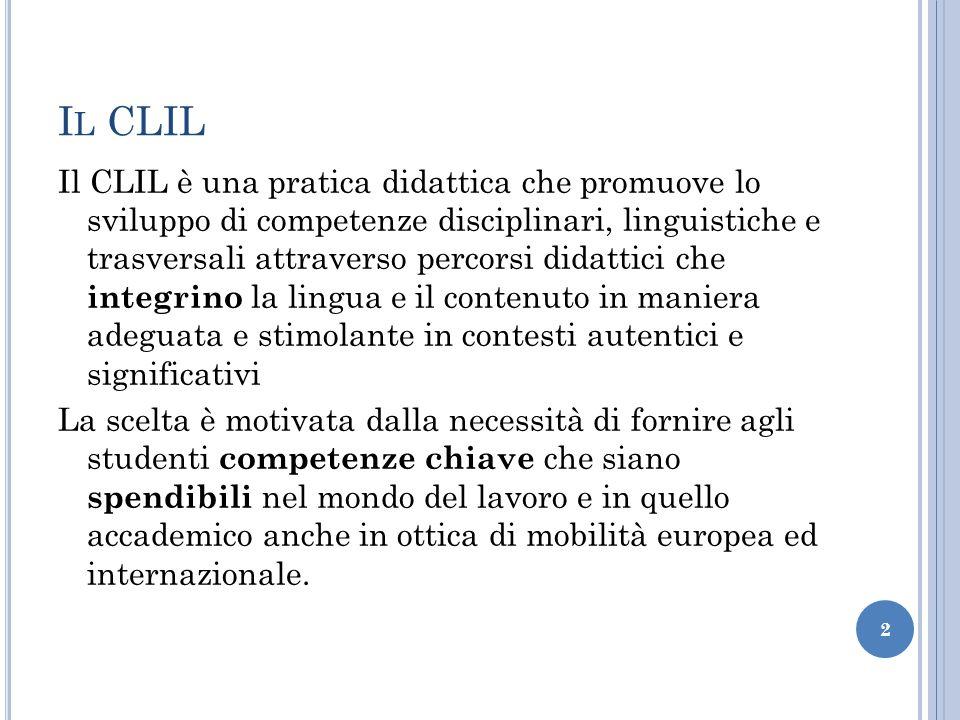 I L CLIL Il CLIL è una pratica didattica che promuove lo sviluppo di competenze disciplinari, linguistiche e trasversali attraverso percorsi didattici