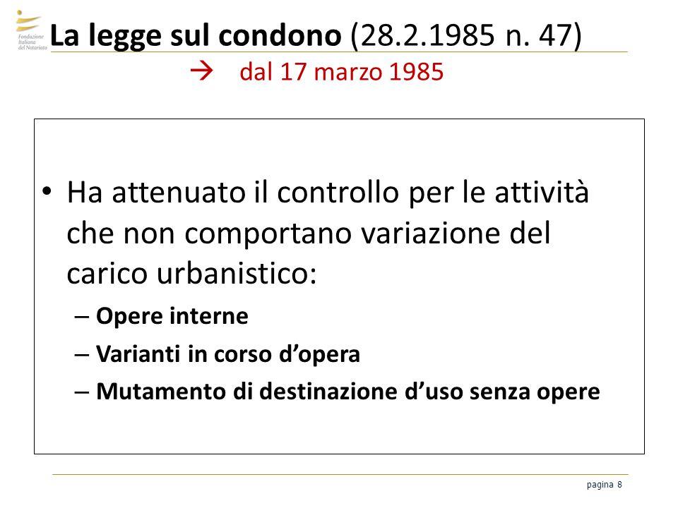 pagina 8 La legge sul condono (28.2.1985 n. 47) dal 17 marzo 1985 Ha attenuato il controllo per le attività che non comportano variazione del carico u