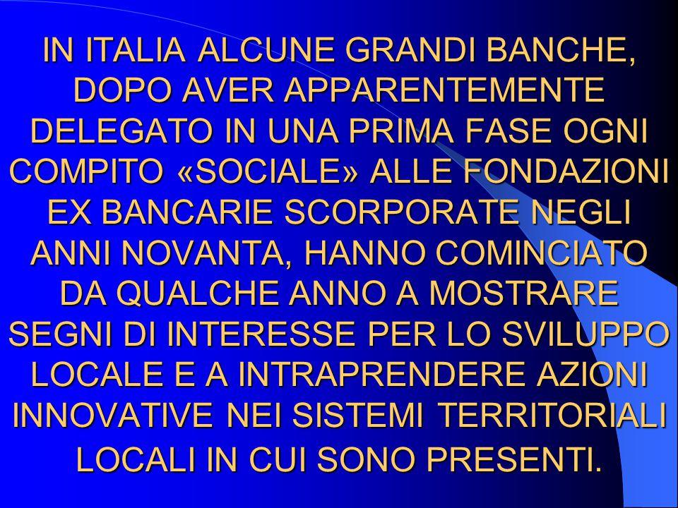 IN ITALIA ALCUNE GRANDI BANCHE, DOPO AVER APPARENTEMENTE DELEGATO IN UNA PRIMA FASE OGNI COMPITO «SOCIALE» ALLE FONDAZIONI EX BANCARIE SCORPORATE NEGL