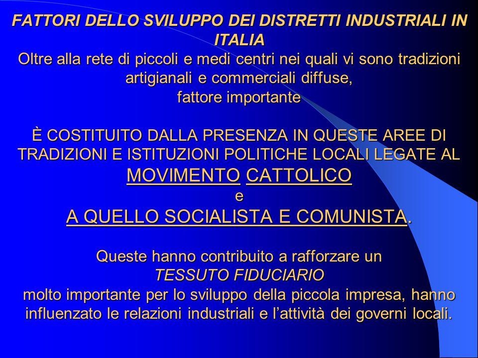 FATTORI DELLO SVILUPPO DEI DISTRETTI INDUSTRIALI IN ITALIA Oltre alla rete di piccoli e medi centri nei quali vi sono tradizioni artigianali e commerc