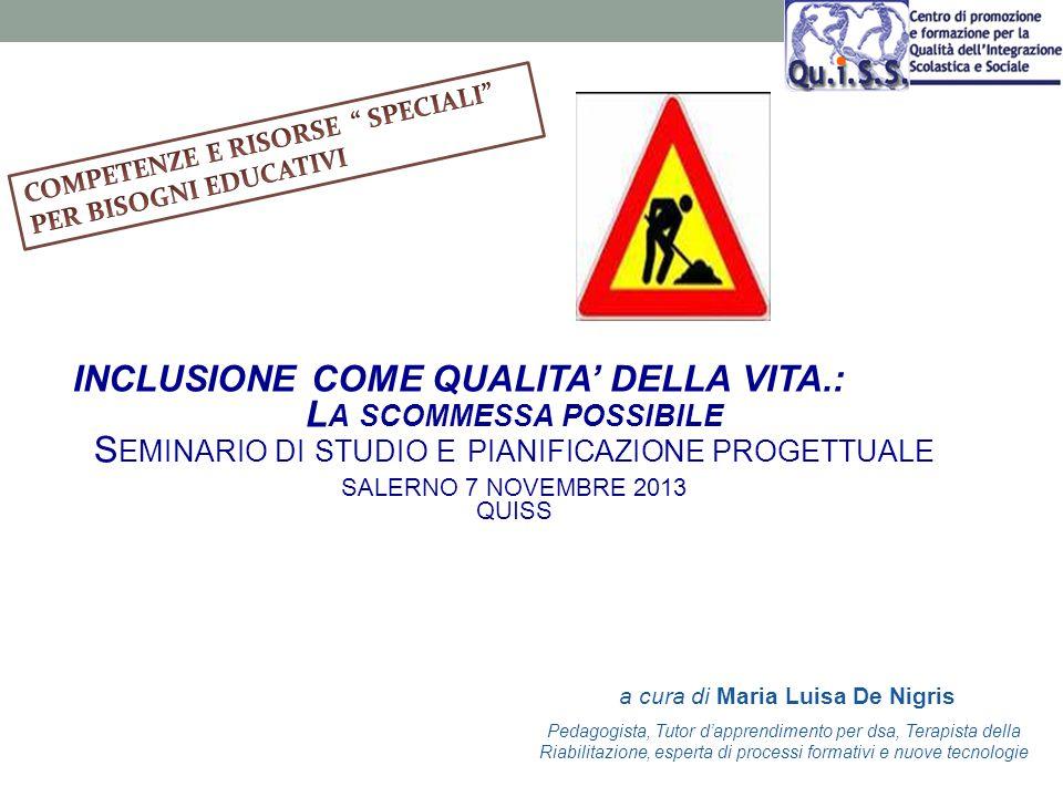 INCLUSIONE COME QUALITA DELLA VITA.: L A SCOMMESSA POSSIBILE S EMINARIO DI STUDIO E PIANIFICAZIONE PROGETTUALE S ALERNO 7 NOVEMBRE 2013 Q UISS MARIA L