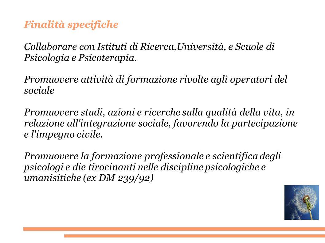 Finalità specifiche Collaborare con Istituti di Ricerca,Università, e Scuole di Psicologia e Psicoterapia.