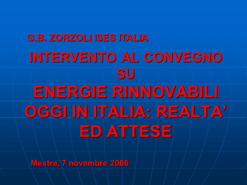 INTERVENTO AL CONVEGNO SU ENERGIE RINNOVABILI OGGI IN ITALIA: REALTA ED ATTESE Mestre, 7 novembre 2006 G.B. ZORZOLI ISES ITALIA