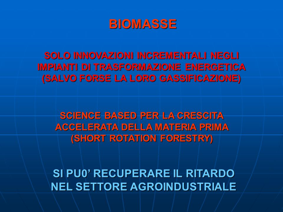 BIOMASSE SCIENCE BASED PER LA CRESCITA ACCELERATA DELLA MATERIA PRIMA (SHORT ROTATION FORESTRY) SOLO INNOVAZIONI INCREMENTALI NEGLI IMPIANTI DI TRASFO
