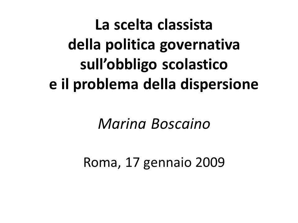 La scelta classista della politica governativa sullobbligo scolastico e il problema della dispersione Marina Boscaino Roma, 17 gennaio 2009