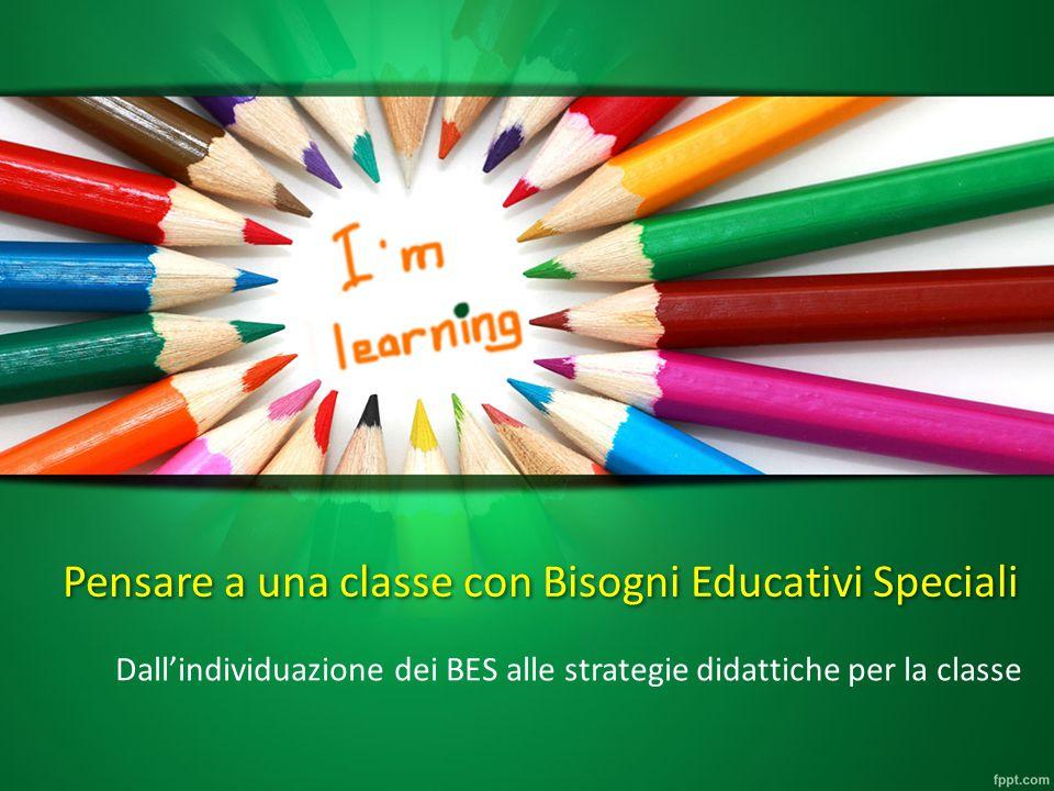 Pensare a una classe con Bisogni Educativi Speciali Dallindividuazione dei BES alle strategie didattiche per la classe